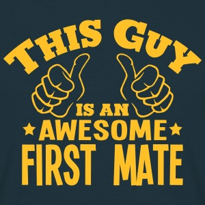 this guy is an awesome first mate - Men's T-Shirt