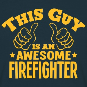 this guy is an awesome firefighter - Men's T-Shirt