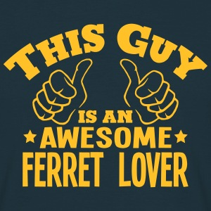 this guy is an awesome ferret lover - Men's T-Shirt