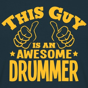 this guy is an awesome drummer - Men's T-Shirt