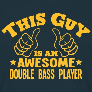 this guy is an awesome double bass playe - Men's T-Shirt