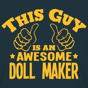 this guy is an awesome doll maker - Men's T-Shirt