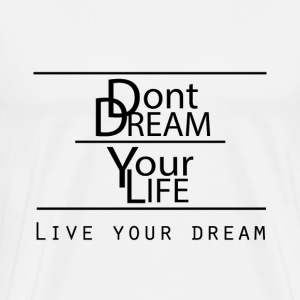 Live your Dreams - Männer Premium T-Shirt