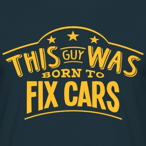 this guy was born to fix cars - T-shirt Homme