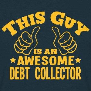 this guy is an awesome debt collector - Men's T-Shirt
