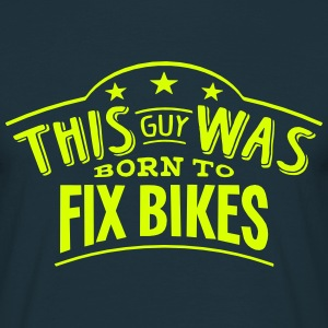 this guy was born to fix bikes - T-shirt Homme