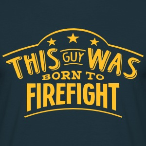 this guy was born to firefight - T-shirt Homme