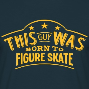 this guy was born to figure skate - T-shirt Homme