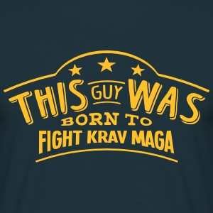 this guy was born to fight krav maga - Men's T-Shirt