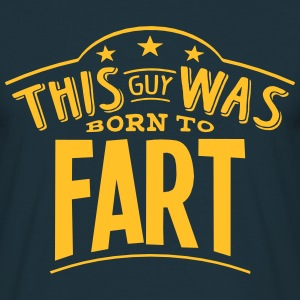 this guy was born to fart - Men's T-Shirt