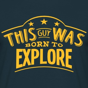 this guy was born to explore - T-shirt Homme