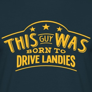 this guy was born to drive landies - T-shirt Homme
