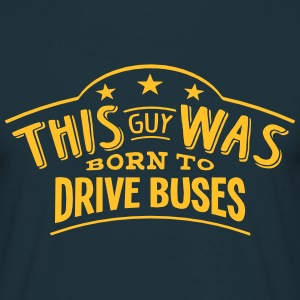 this guy was born to drive buses - T-shirt Homme