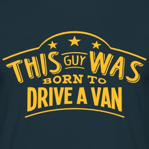 this guy was born to drive a van - Men's T-Shirt
