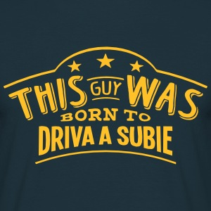 this guy was born to driva a subie - T-shirt Homme