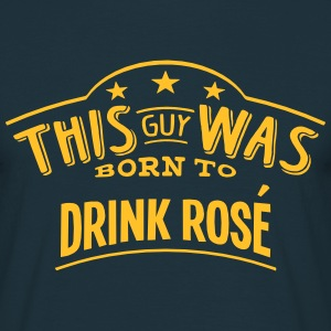 this guy was born to drink ros - T-shirt Homme