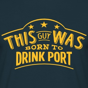 this guy was born to drink port - T-shirt Homme