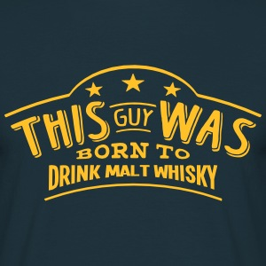 this guy was born to drink malt whisky - T-shirt Homme