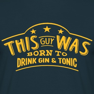 this guy was born to drink gin  tonic - T-shirt Homme