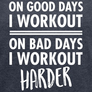 On Bad Days I Workout Harder... T-Shirts - Frauen T-Shirt mit gerollten Ärmeln