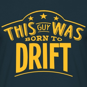 this guy was born to drift - Men's T-Shirt