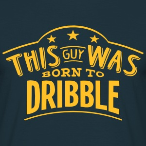 this guy was born to dribble - Men's T-Shirt