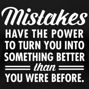 Mistakes Have The Power To Turn You Into... T-shirts - Dame premium T-shirt