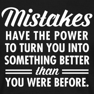 Mistakes Have The Power To Turn You Into... T-shirts - Mannen T-shirt