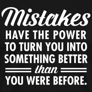 Mistakes Have The Power To Turn You Into... T-Shirts - Männer Premium T-Shirt