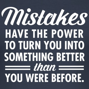 Mistakes Have The Power To Turn You Into... T-Shirts - Männer Slim Fit T-Shirt