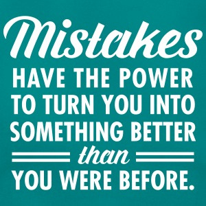 Mistakes Have The Power To Turn You Into... Camisetas - Camiseta mujer