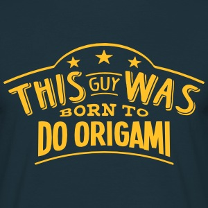 this guy was born to do origami - Men's T-Shirt