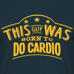 this guy was born to do cardio - T-shirt Homme