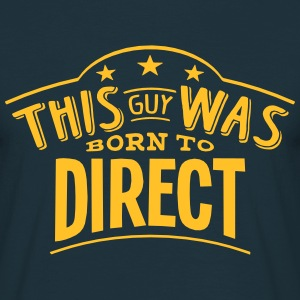 this guy was born to direct - T-shirt Homme