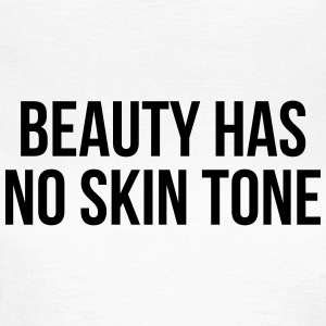Beauty has no skin tone Tee shirts - T-shirt Femme