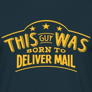 this guy was born to deliver mail - Men's T-Shirt