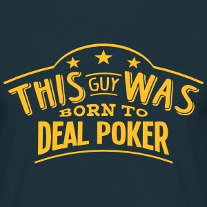 this guy was born to deal poker - Men's T-Shirt