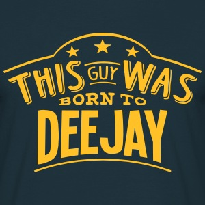 this guy was born to deejay - Men's T-Shirt