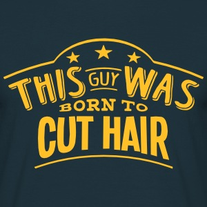 this guy was born to cut hair - T-shirt Homme