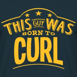 this guy was born to curl - Men's T-Shirt