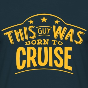 this guy was born to cruise - Men's T-Shirt