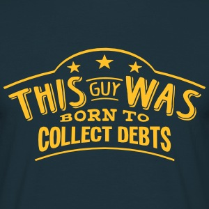 this guy was born to collect debts - T-shirt Homme