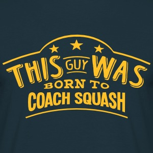 this guy was born to coach squash - T-shirt Homme