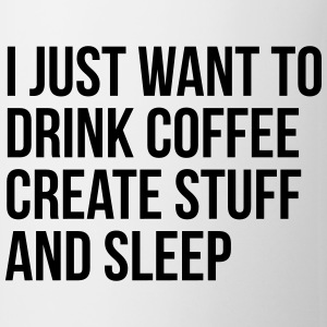 I just want to drink coffee create stuff and sleep Mugs & Drinkware - Mug
