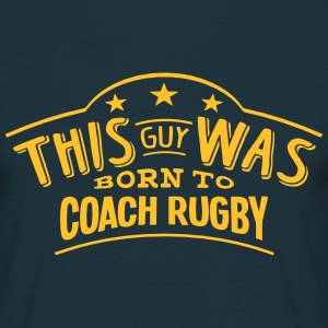 this guy was born to coach rugby - T-shirt Homme
