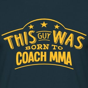 this guy was born to coach mma - Men's T-Shirt