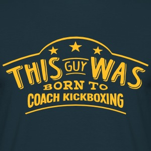 this guy was born to coach kickboxing - T-shirt Homme