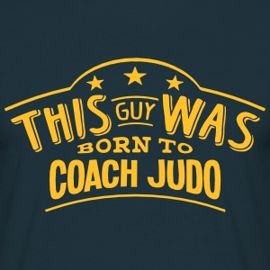 this guy was born to coach judo - Men's T-Shirt