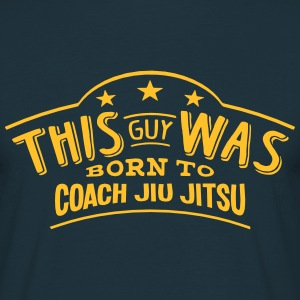 this guy was born to coach jiu jitsu - Men's T-Shirt