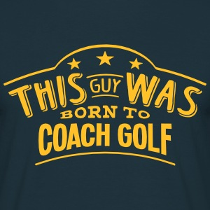 this guy was born to coach golf - T-shirt Homme